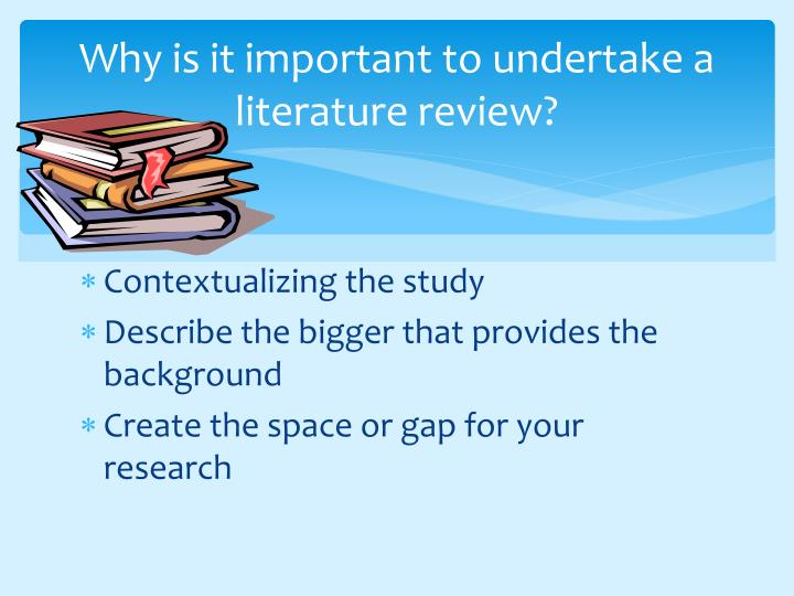 Why is it important to undertake a literature review?