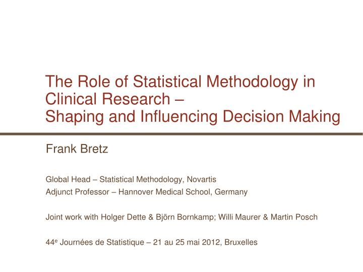 The role of statistical methodology in clinical research shaping and influencing decision making