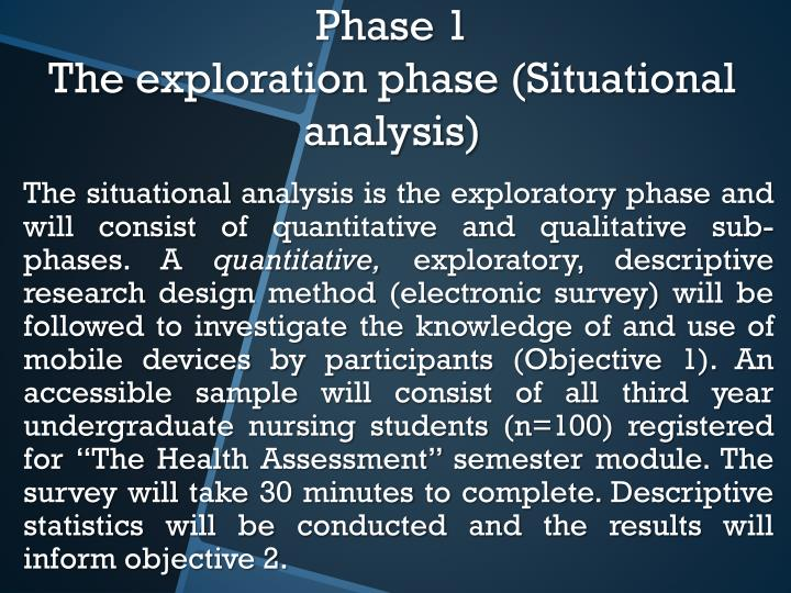 The situational analysis is the exploratory phase and will consist of quantitative and qualitative sub-phases.