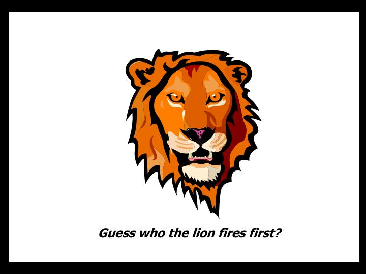 Guess who the lion fires first?