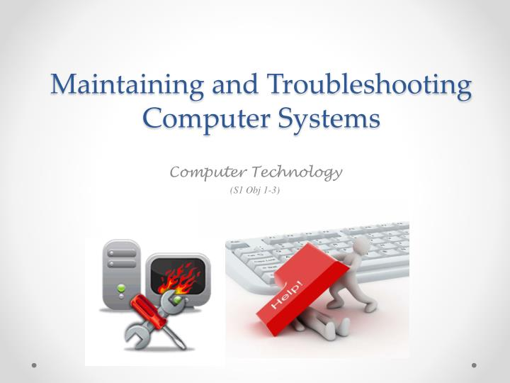 Maintaining and Troubleshooting Computer Systems