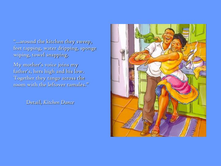 """…around the kitchen they sweep, feet tapping, water dripping, sponge wiping, towel snapping."