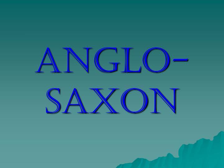 Anglo- Saxon