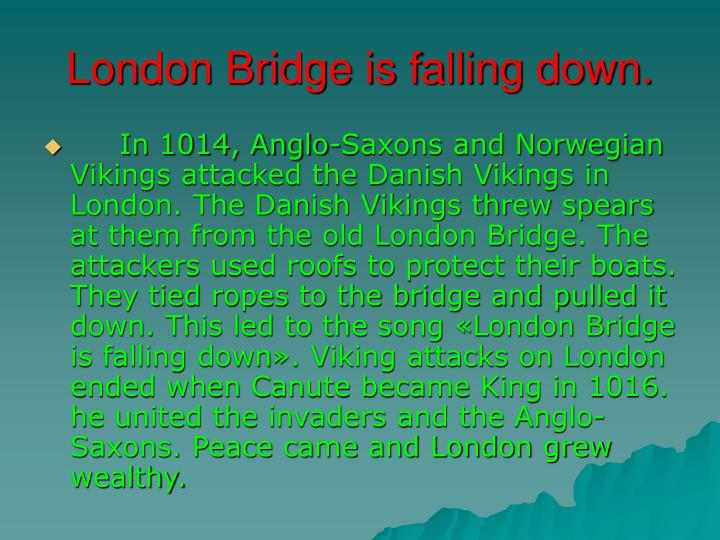 London Bridge is falling down.