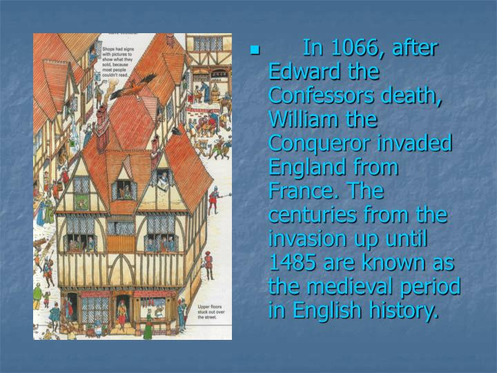In 1066, after Edward the Confessors death,