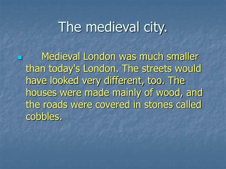The medieval city.