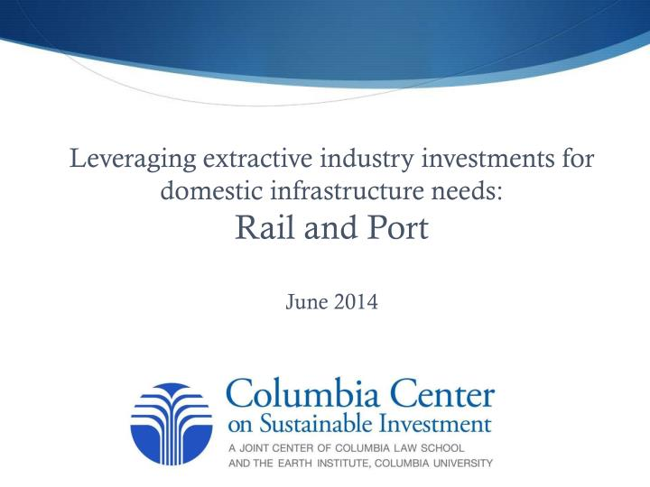 Leveraging extractive industry investments for domestic infrastructure needs: