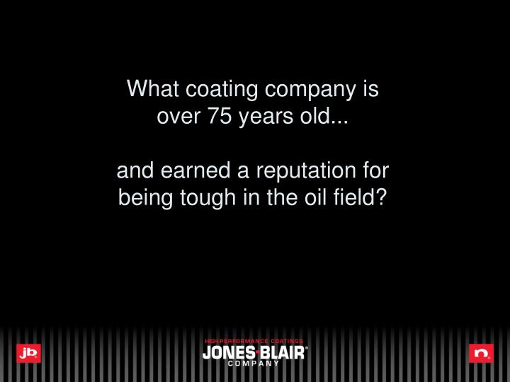 What coating company is over 75 years old and earned a reputation for being tough in the oil field