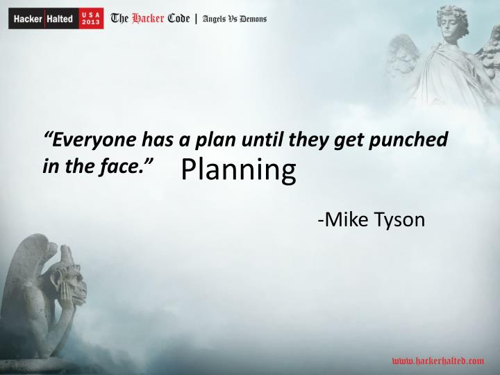 """Everyone has a plan until they get punched in the face."""