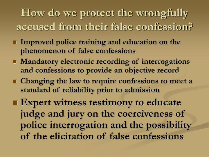How do we protect the wrongfully accused from their false confession?