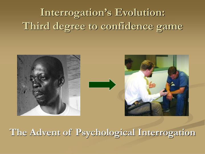 Interrogation s evolution third degree to confidence game