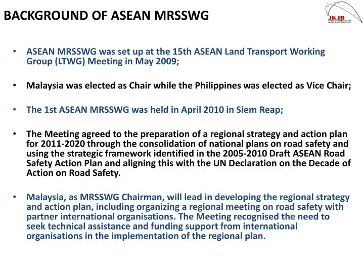 ASEAN MRSSWG was set up at the 15th ASEAN Land Transport Working Group (LTWG) Meeting in May 2009;