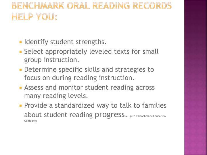 Benchmark Oral Reading Records help you: