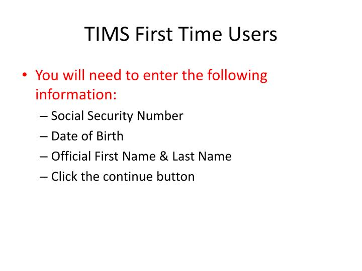 TIMS First Time Users