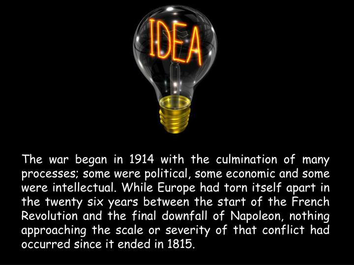 The war began in 1914 with the culmination of many processes; some were political, some economic and...