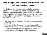 early thoughts and common features from dial evaluation of pilot projects