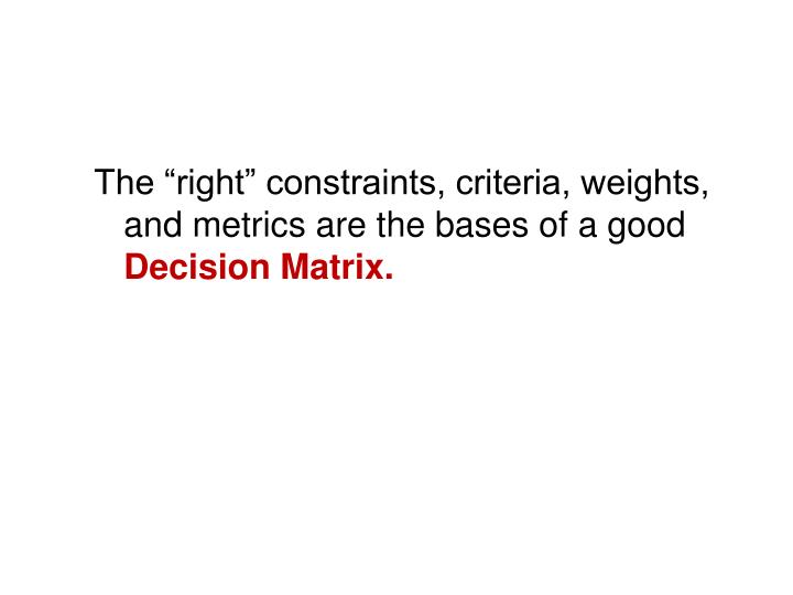 "The ""right"" constraints, criteria, weights, and metrics are the bases of a good"