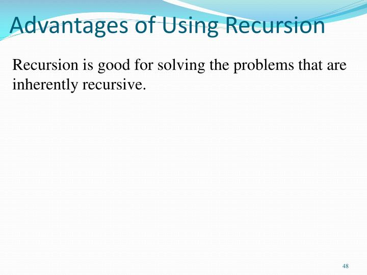 Advantages of Using Recursion