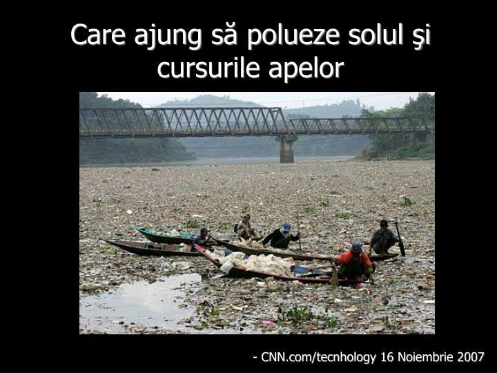 Care ajung să polueze solul şi cursurile apelor