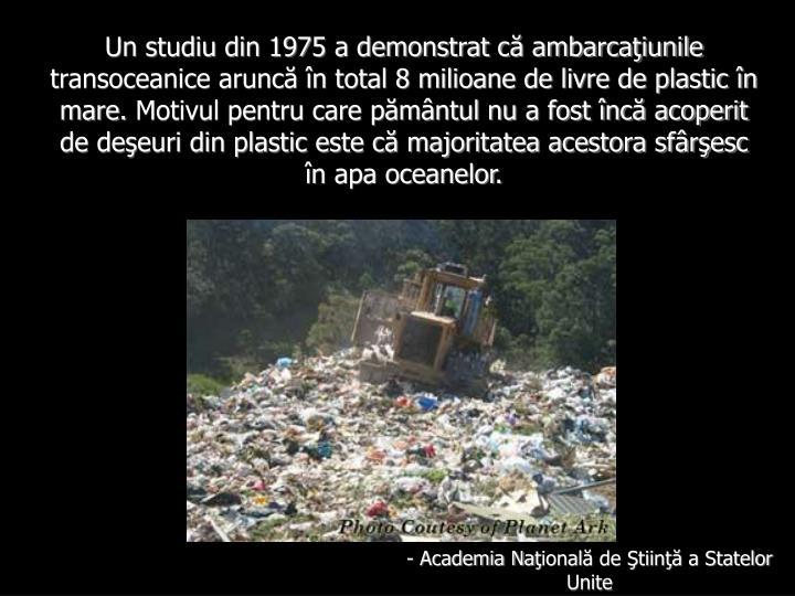 Un studiu din 1975 a demonstrat că ambarcaţiunile transoceanice aruncă în total 8 milioane de livre de plastic în mare.