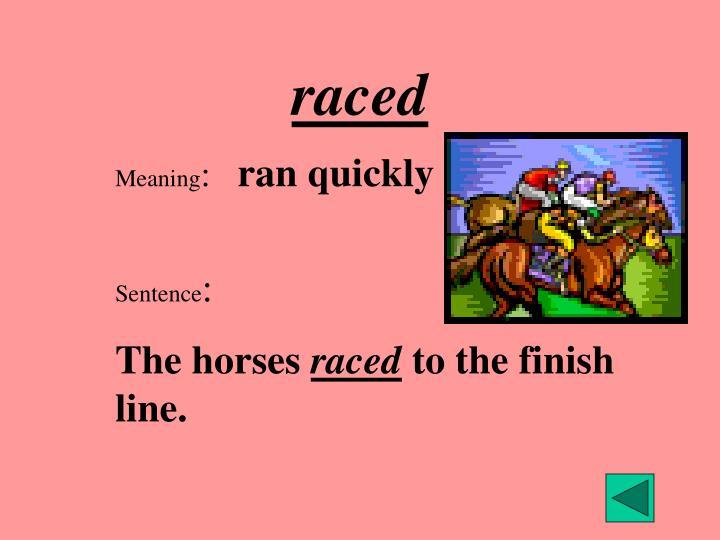 raced