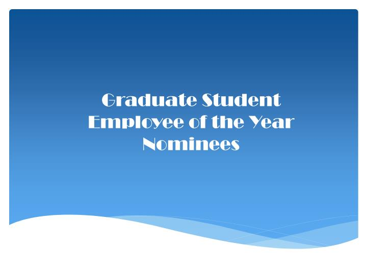 Graduate Student Employee of the Year Nominees