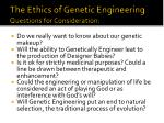 the ethics of genetic engineering questions for consideration