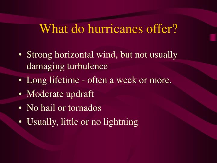 What do hurricanes offer?