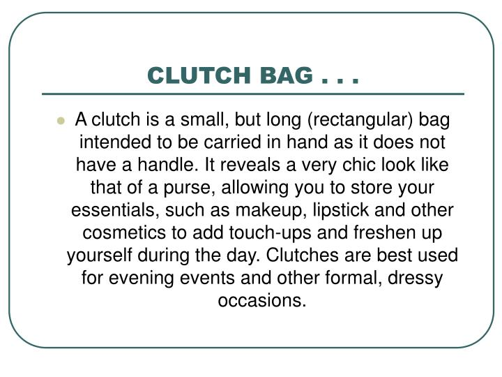 CLUTCH BAG . . .