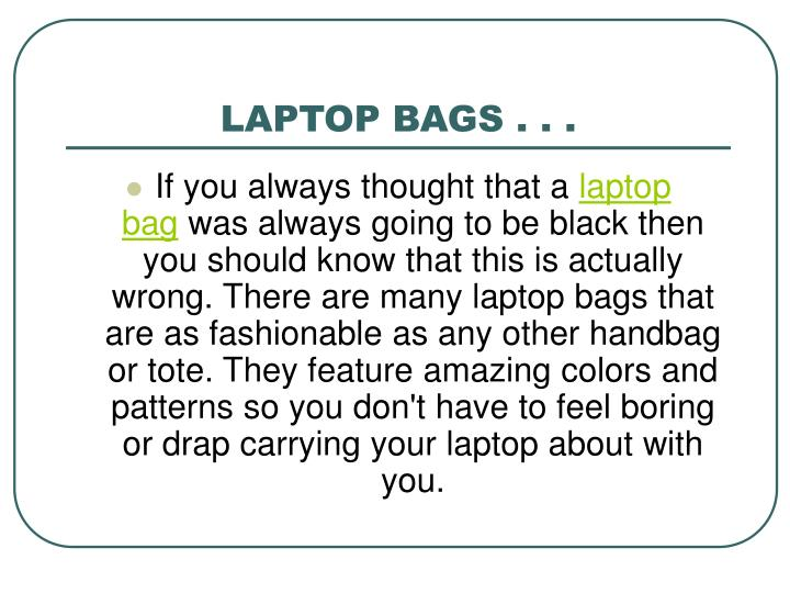 LAPTOP BAGS . . .