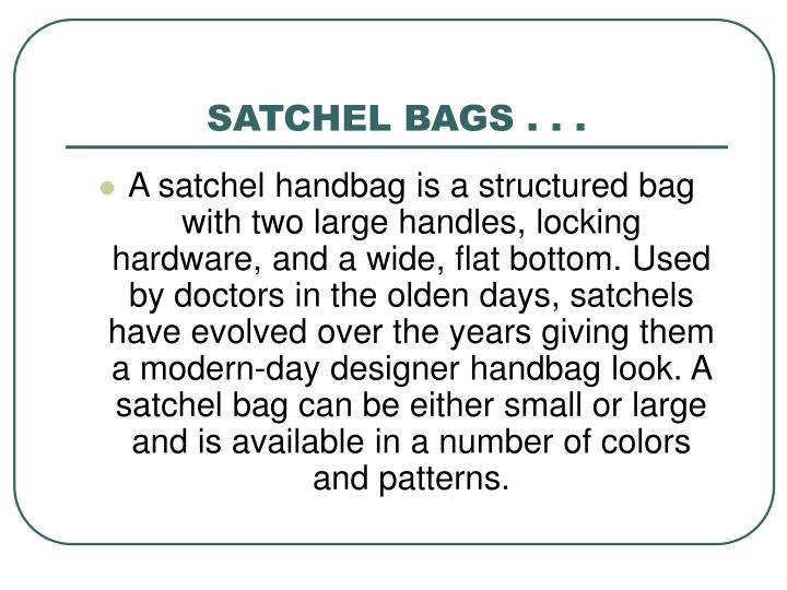 SATCHEL BAGS . . .