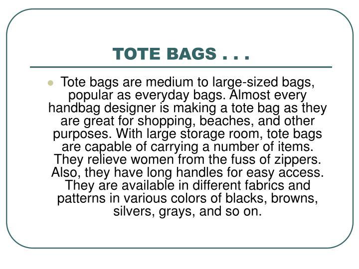 TOTE BAGS . . .