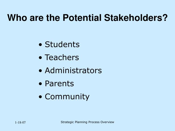 Who are the Potential Stakeholders?