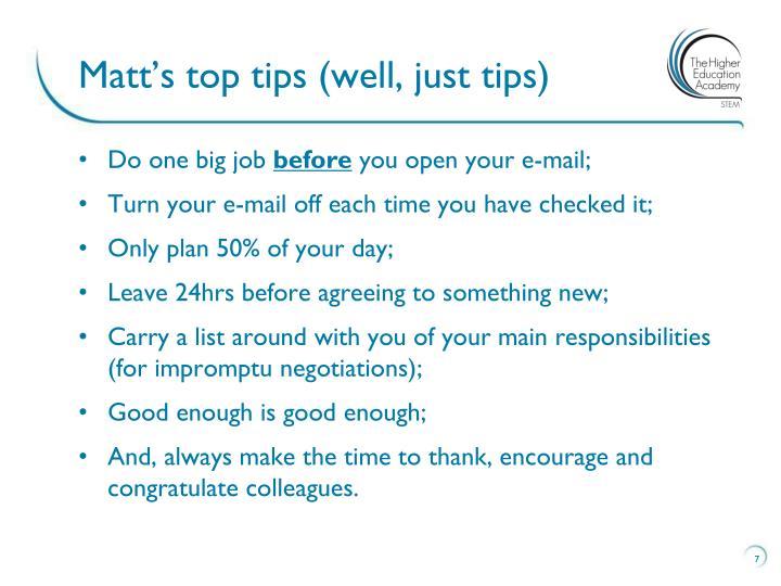 Matt's top tips (well, just tips)