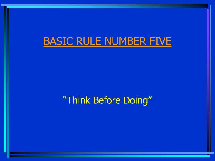 BASIC RULE NUMBER FIVE