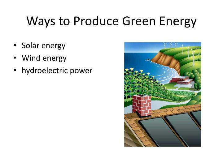 Ways to produce green energy