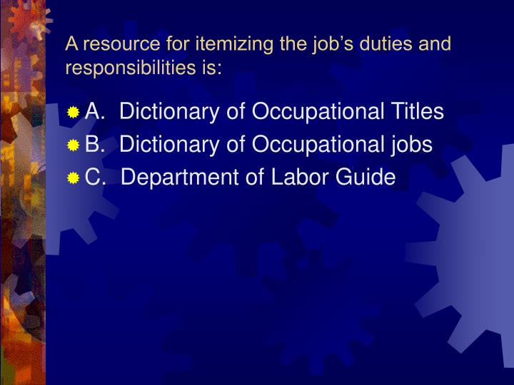A resource for itemizing the job's duties and responsibilities is: