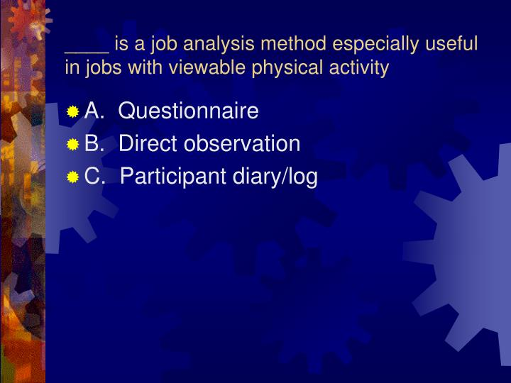 ____ is a job analysis method especially useful in jobs with viewable physical activity