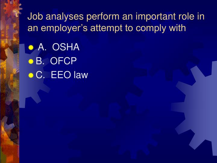 Job analyses perform an important role in an employer's attempt to comply with