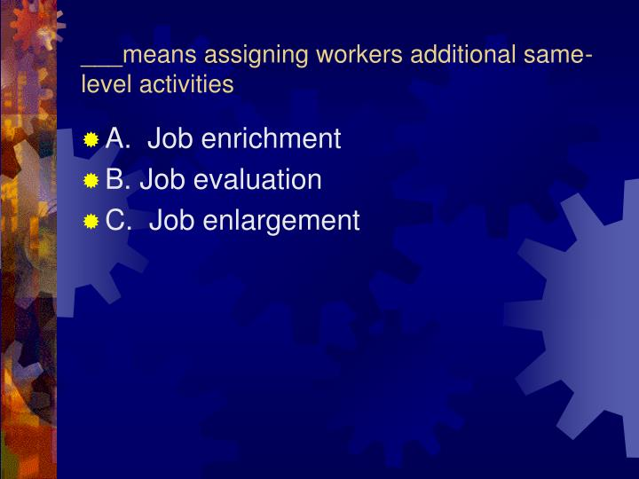 ___means assigning workers additional same-level activities