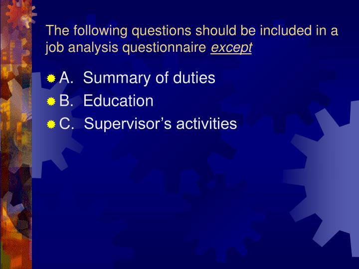 The following questions should be included in a job analysis questionnaire