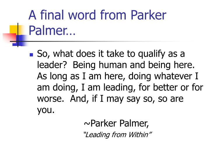 A final word from Parker Palmer…