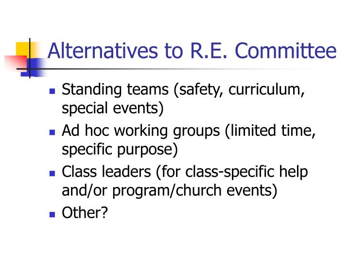 Alternatives to R.E. Committee