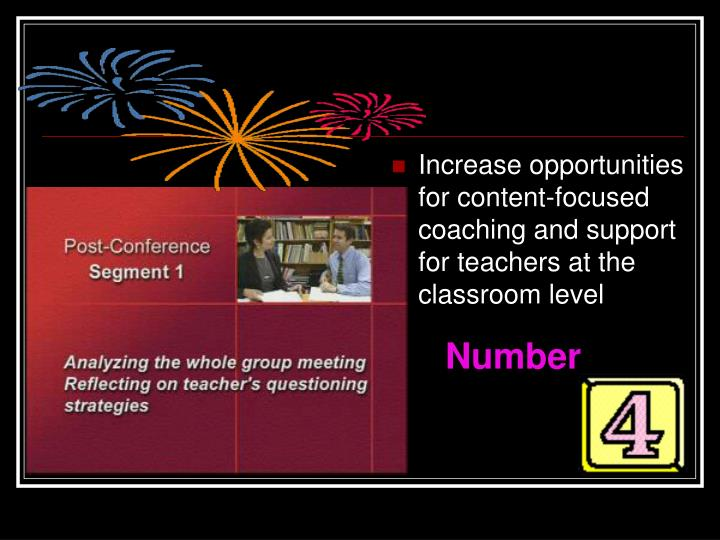 Increase opportunities for content-focused coaching and support for teachers at the classroom level