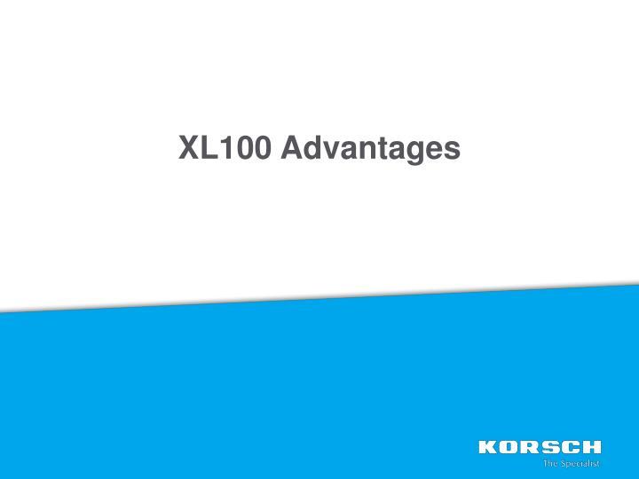 XL100 Advantages