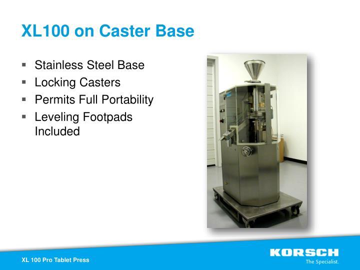XL100 on Caster Base