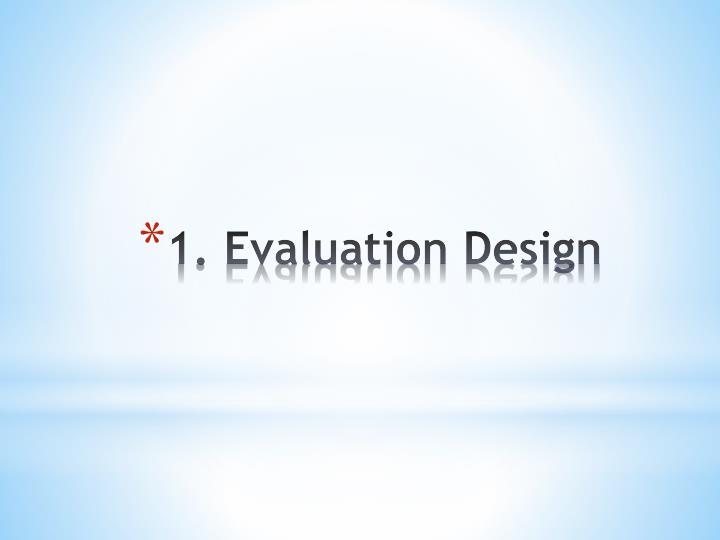 1. Evaluation Design