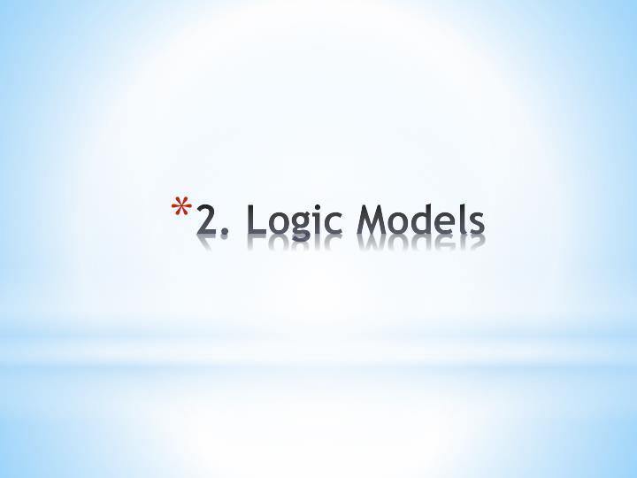 2. Logic Models