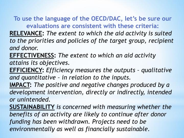 To use the language of the OECD/DAC, lets be sure our evaluations are consistent with these criteria:
