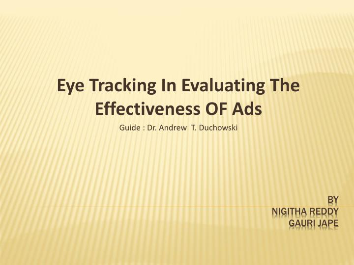 Eye tracking in evaluating the effectiveness of ads guide dr andrew t duchowski